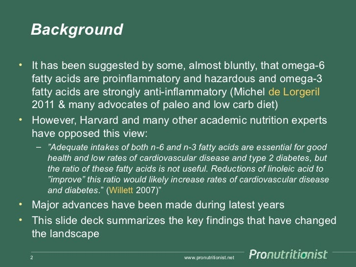 Background• It has been suggested by some, almost bluntly, that omega-6  fatty acids are proinflammatory and hazardous and...