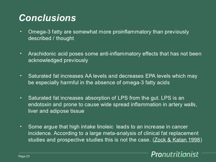 Conclusions •    Omega-3 fatty are somewhat more proinflammatory than previously      described / thought •    Arachidonic...