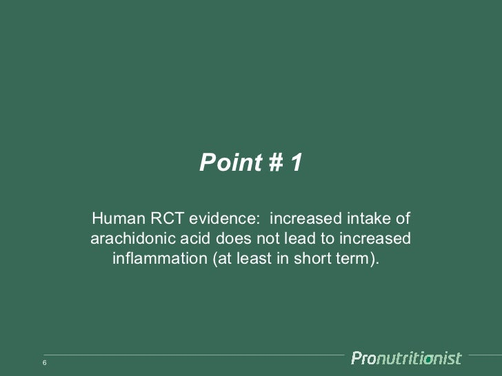 Point # 1    Human RCT evidence: increased intake of    arachidonic acid does not lead to increased       inflammation (at...