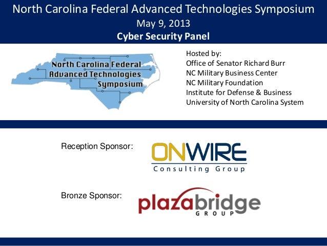 North Carolina Federal Advanced Technologies SymposiumMay 9, 2013Cyber Security PanelHosted by:Office of Senator Richard B...