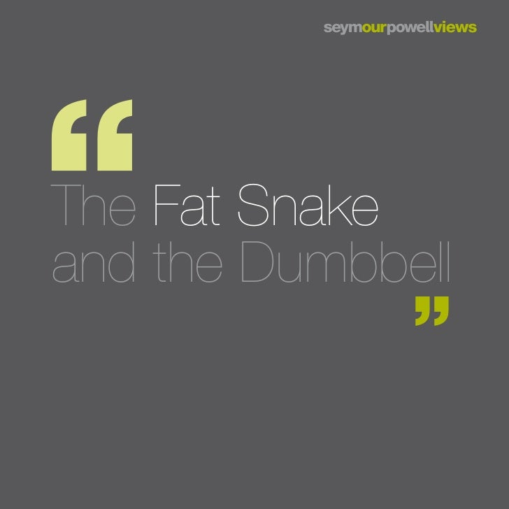 The Fat Snakeand the Dumbbell