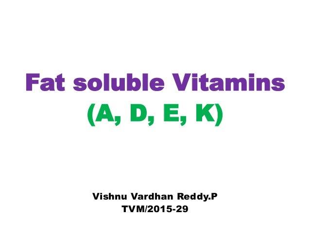 Fat soluble Vitamins (A, D, E, K) Vishnu Vardhan Reddy.P TVM/2015-29
