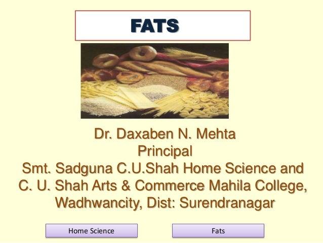 FATS  Dr. Daxaben N. Mehta Principal Smt. Sadguna C.U.Shah Home Science and C. U. Shah Arts & Commerce Mahila College, Wad...