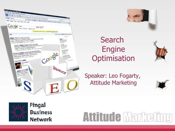 Search  Engine Optimisation Speaker:  Leo Fogarty ,  Attitude Marketing