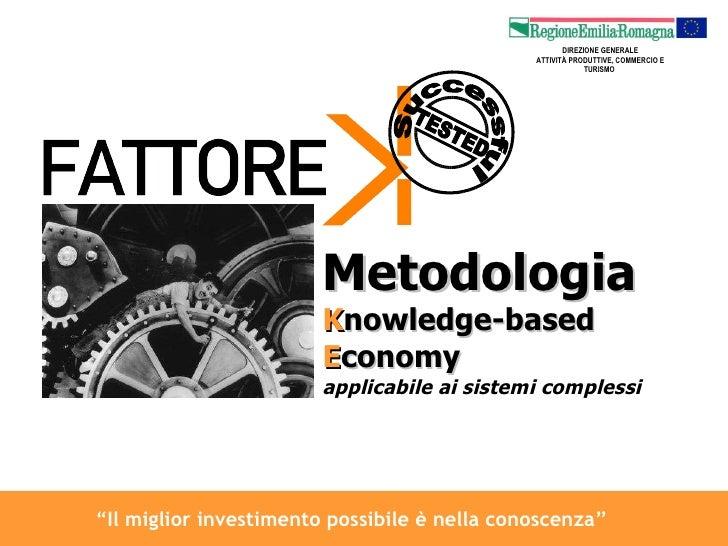 """Metodologia  K nowledge-based  E conomy applicabile ai sistemi complessi """" Il miglior investimento possibile è nella conos..."""