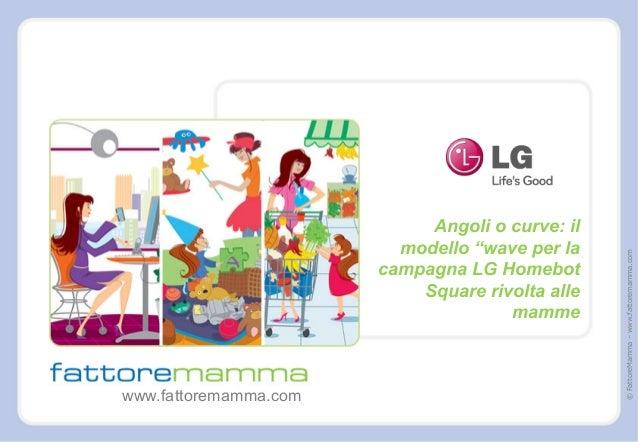 """©FattoreMamma–www.fattoremamma.comwww.fattoremamma.comAngoli o curve: ilmodello """"wave per lacampagna LG HomebotSquare rivo..."""