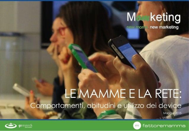 ©FattoreMamma–www.fattoremamma.com m fattoremamma Momketing new moms, new marketing Maggio 2015 LE MAMME E LA RETE:! Compo...