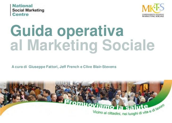 Guida operativaal Marketing SocialeA cura di Giuseppe Fattori, Jeff French e Clive Blair-Stevens