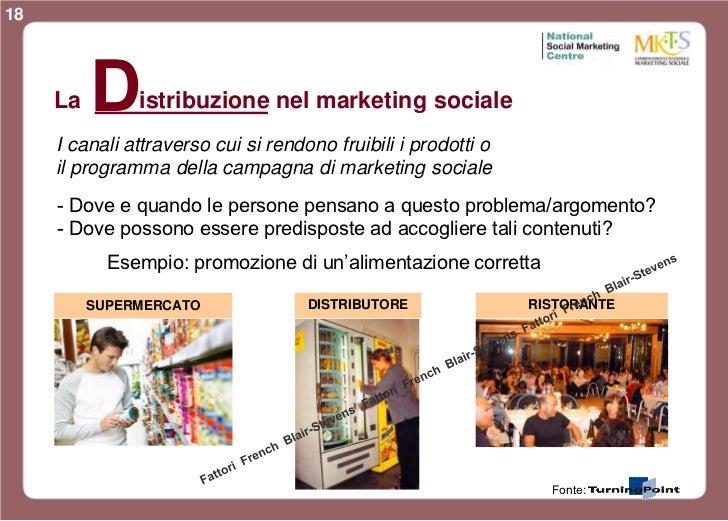 18     La   D    istribuzione nel marketing sociale     I canali attraverso cui si rendono fruibili i prodotti o     il pr...