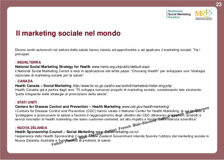 23Il marketing sociale nel mondoDiversi centri autorevoli nel settore della salute hanno iniziato ad approfondire e ad app...