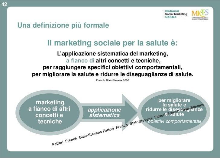 42     Una definizione più formale               Il marketing sociale per la salute è:                   L'applicazione si...