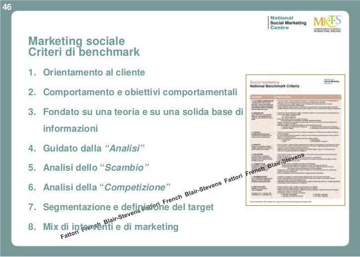 46     Marketing sociale     Criteri di benchmark     1. Orientamento al cliente     2. Comportamento e obiettivi comporta...