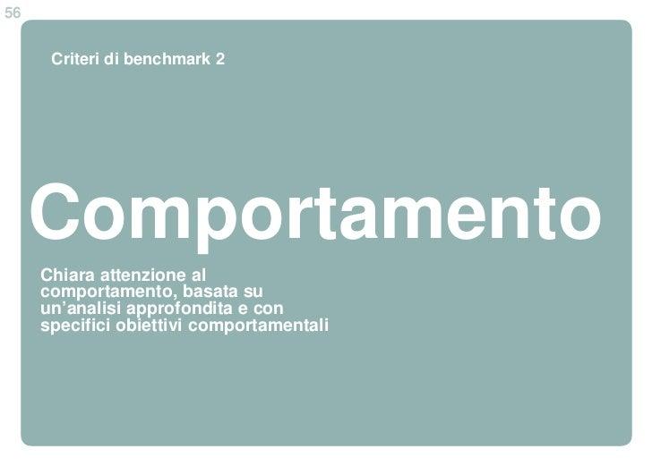 56      Criteri di benchmark 2     Comportamento     Chiara attenzione al     comportamento, basata su     un'analisi appr...