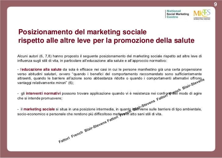 9Posizionamento del marketing socialerispetto alle altre leve per la promozione della saluteAlcuni autori (6, 7,8) hanno p...