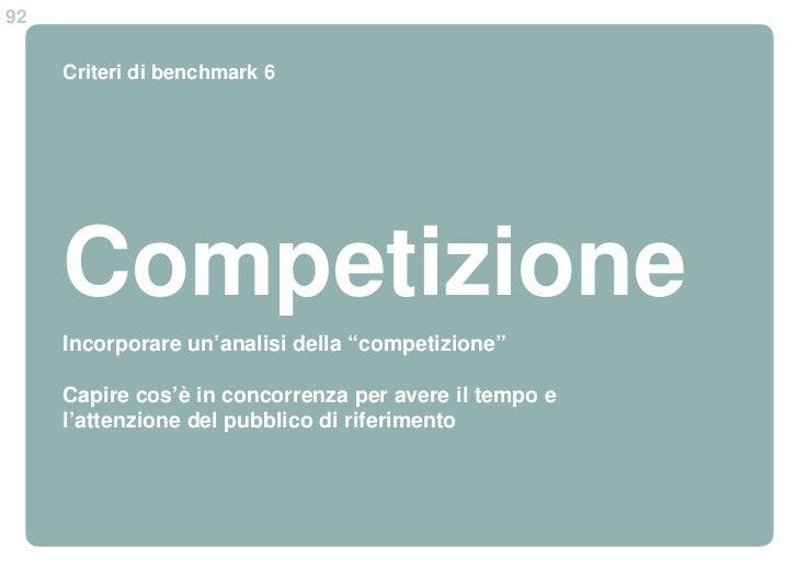 """92     Criteri di benchmark 6     Competizione     Incorporare un'analisi della """"competizione""""     Capire cos'è in concorr..."""