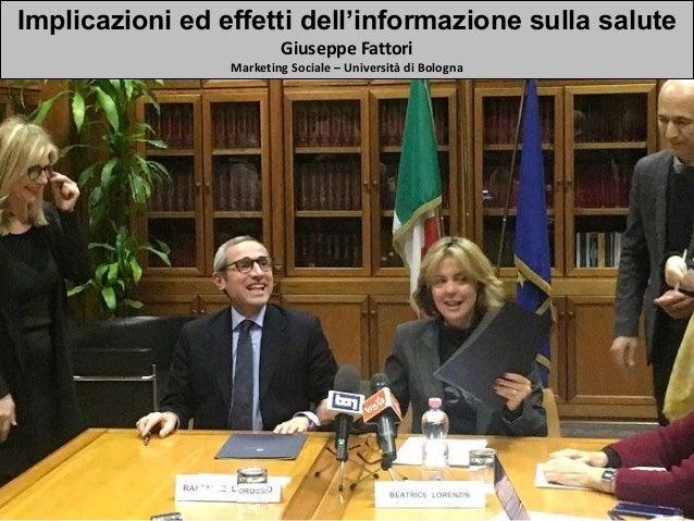 Implicazioni ed effetti dell'informazione sulla salute GiuseppeFattori MarketingSociale– UniversitàdiBologna