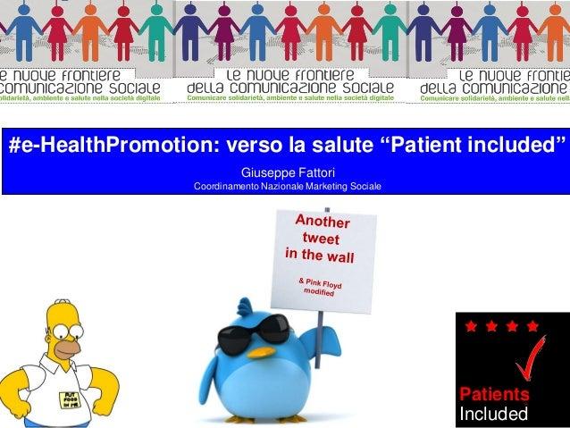 """#e-HealthPromotion: verso la salute """"Patient included"""" Giuseppe Fattori Coordinamento Nazionale Marketing Sociale Patients..."""