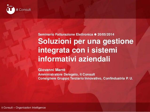 it Consult » Organization Intelligence Seminario Fatturazione Elettronica  20/05/2014 Soluzioni per una gestione integrat...