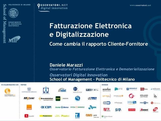 Fatturazione Elettronica e Digitalizzazione Come cambia il rapporto Cliente-Fornitore Daniele Marazzi Osservatorio Fattura...