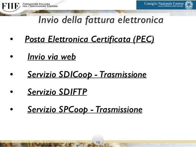 • Posta Elettronica Certificata (PEC) • Invio via web • Servizio SDICoop - Trasmissione • Servizio SDIFTP • Servizio SPCoo...