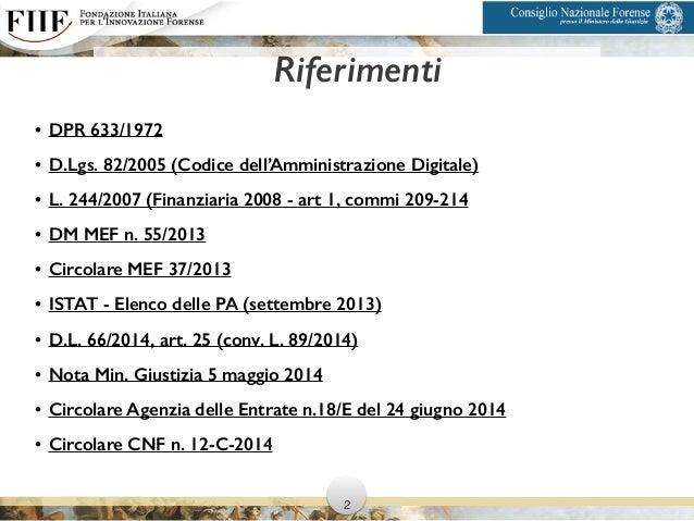 • DPR 633/1972 • D.Lgs. 82/2005 (Codice dell'Amministrazione Digitale) • L. 244/2007 (Finanziaria 2008 - art 1, commi 209-...