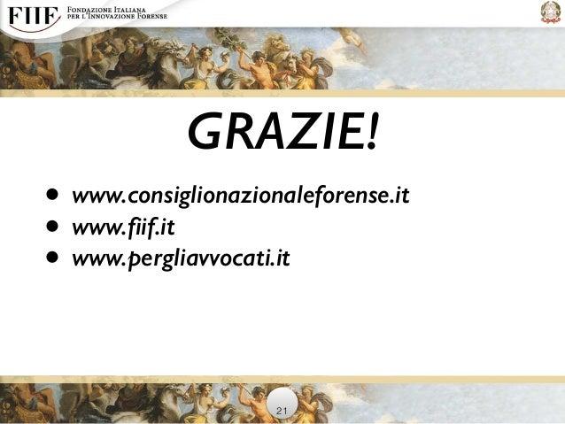 GRAZIE! • www.consiglionazionaleforense.it • www.fiif.it • www.pergliavvocati.it 21
