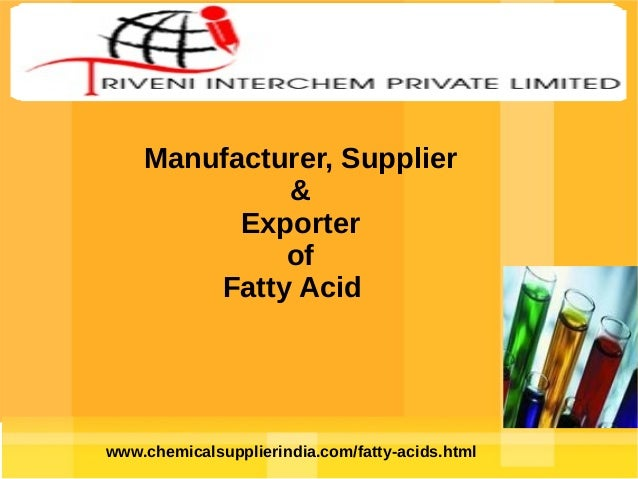 Manufacturer, Supplier & Exporter of Fatty Acid  www.chemicalsupplierindia.com/fatty-acids.html