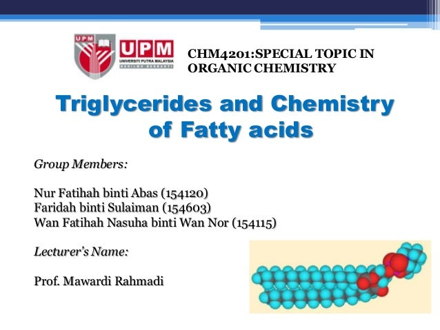 CHM4201:SPECIAL TOPIC IN                          ORGANIC CHEMISTRY   Triglycerides and Chemistry           of Fatty acids...