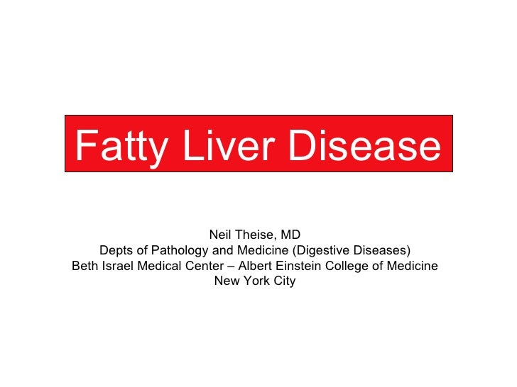 Fatty Liver Disease Neil Theise, MD Depts of Pathology and Medicine (Digestive Diseases) Beth Israel Medical Center – Albe...