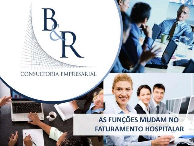 AS FUNÇÕES MUDAM NO FATURAMENTO HOSPITALAR