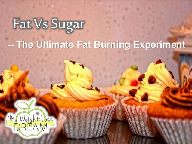 Fat VsSugar – The Ultimate Fat Burning Experiment