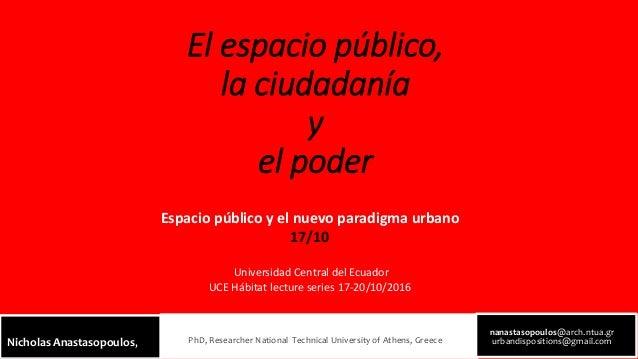 El espacio público, la ciudadanía y el poder nanastasopoulos@arch.ntua.gr urbandispositions@gmail.comPhD, Researcher Natio...