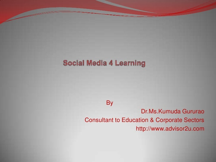 Social Media 4 Learning<br />By<br />Dr.Ms.KumudaGururao<br />Consultant to Education & Corporate Sectors<br />http://www....