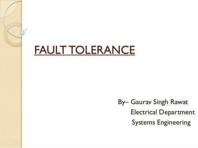 FAULT TOLERANCEBy– Gaurav Singh RawatElectrical DepartmentSystems Engineering