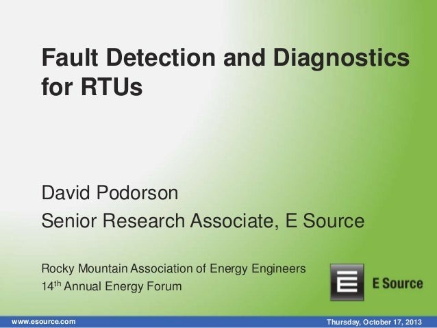 Fault Detection and Diagnostics for RTUs  David Podorson Senior Research Associate, E Source Rocky Mountain Association of...