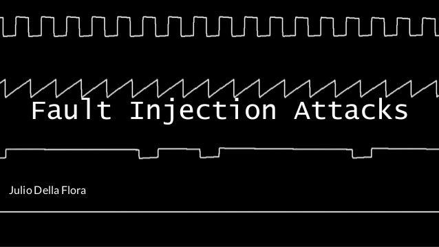 Fault Injection Attacks Julio Della Flora