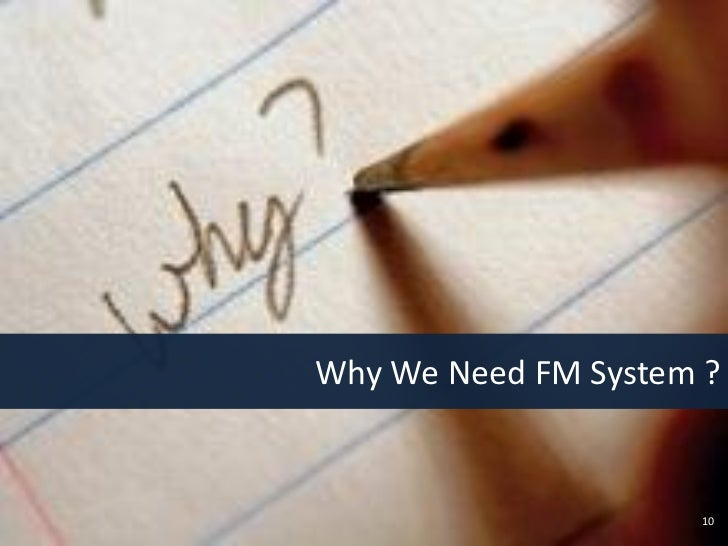 Why We Need FM System ?                     10