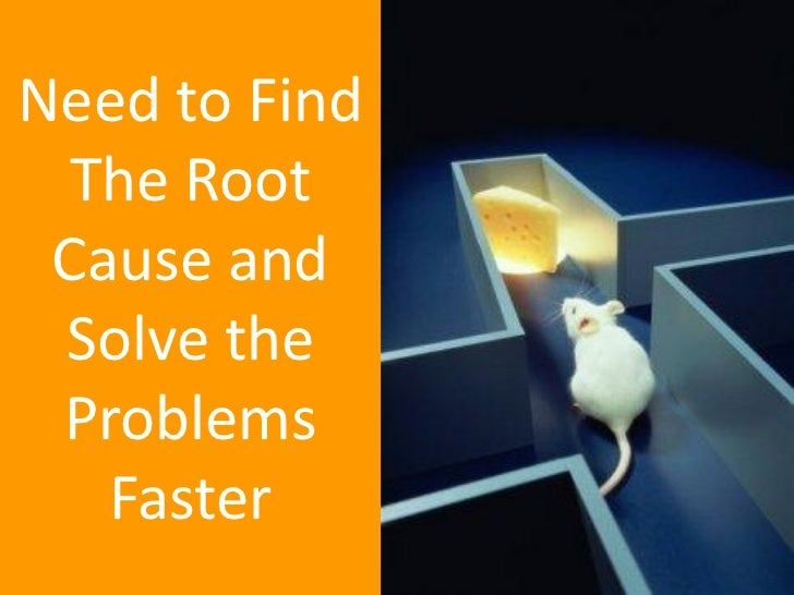Need to Find  The Root Cause and Solve the Problems   Faster               15