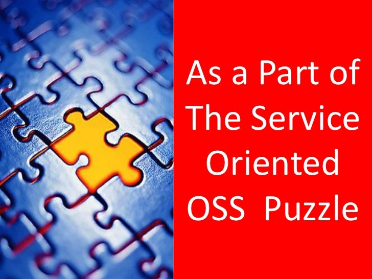 As a Part ofThe Service OrientedOSS Puzzle           16
