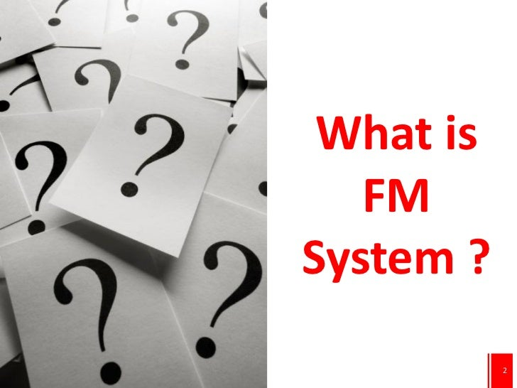 What is   FMSystem ?           2