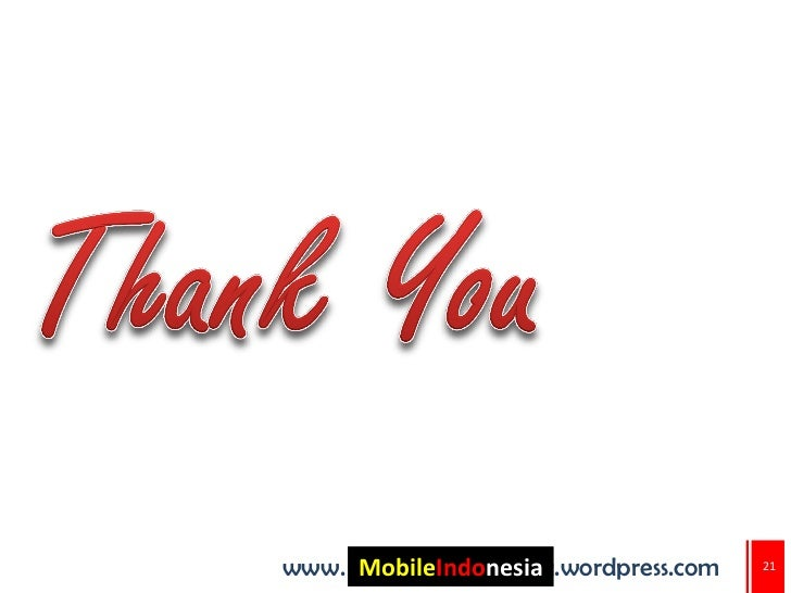 www. MobileIndonesia      .mobileindonesia.wordpress.com   21