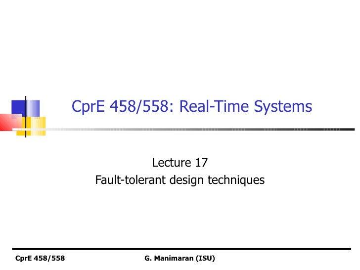 CprE 458/558: Real-Time Systems                              Lecture 17                  Fault-tolerant design techniquesC...