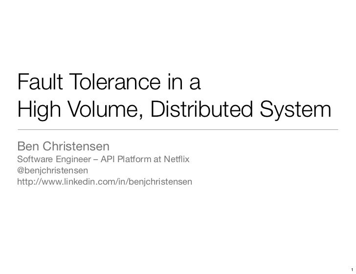 Fault Tolerance in aHigh Volume, Distributed SystemBen ChristensenSoftware Engineer – API Platform at Netflix@benjchristens...