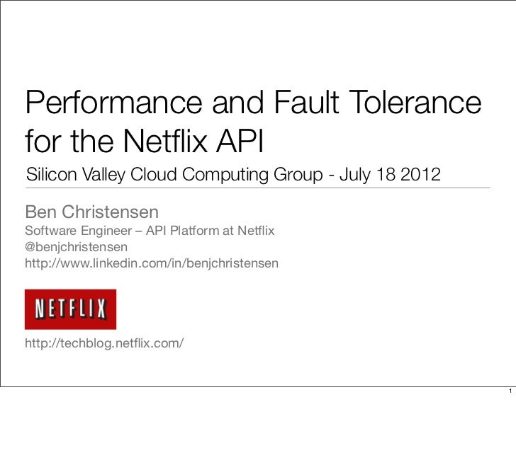 Performance and Fault Tolerancefor the Netflix APISilicon Valley Cloud Computing Group - July 18 2012Ben ChristensenSoftwar...