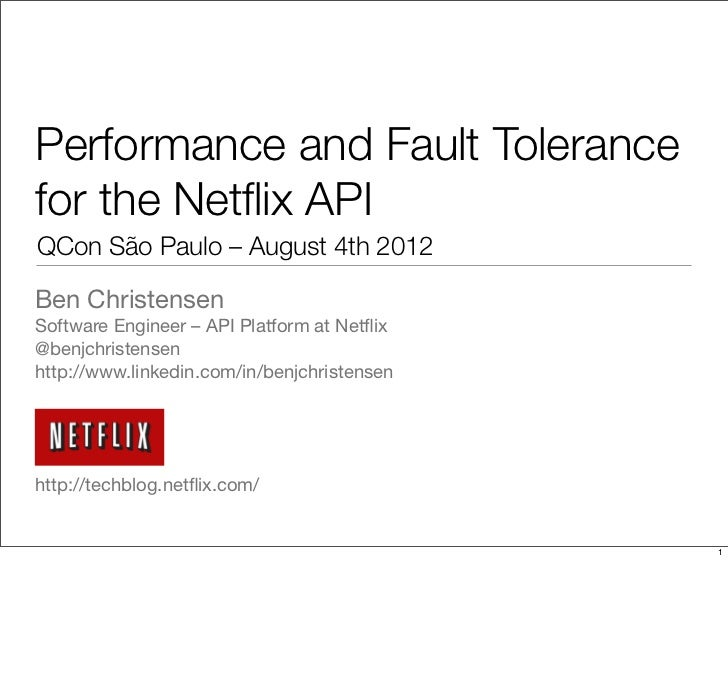 Performance and Fault Tolerancefor the Netflix APIQCon São Paulo – August 4th 2012Ben ChristensenSoftware Engineer – API Pl...