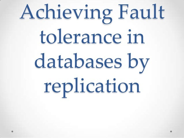 Achieving Fault tolerance in databases by replication