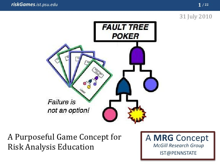 A Purposeful Game Concept for Risk Analysis Education<br />1<br />31 July 2010<br />A MRG Concept<br />McGill Research Gro...