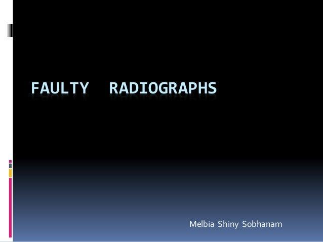FAULTY RADIOGRAPHS Melbia Shiny Sobhanam