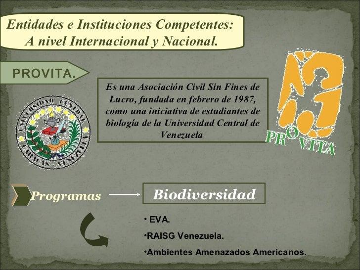 Entidades e Instituciones Competentes:  A nivel Internacional y Nacional. PROVITA.                Es una Asociación Civil ...