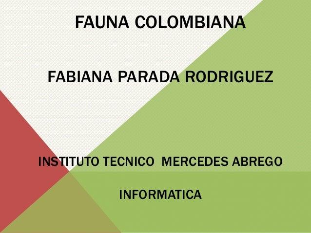FAUNA COLOMBIANA FABIANA PARADA RODRIGUEZ INSTITUTO TECNICO MERCEDES ABREGO INFORMATICA